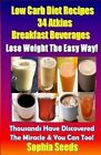 Low Carb Diet Recipes - 34 Atkins Breakfast Beverages by Sophia Seeds