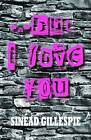 ...but I Love You by Sinead Gillespie (Paperback, 2013)