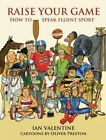 Raise Your Game: How to Speak Fluent Sport by Ian Valentine (Hardback, 2016)