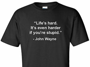John Wayne Quote Life Is Hard Gorgeous John Wayne Western Life's Hardit's Even Harder Stupid Quote T
