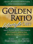 The Golden Ratio Lifestyle Diet: Upgrade Your Life & Tap Your Genetic Potential for Ultimate Health, Beauty & Longevity by Robert Friedman M D, Matthew Cross (Paperback / softback, 2011)