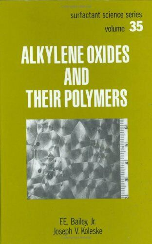 Alkylene Oxides and Their Polymers (Surfactant Science), Bailey 9780824783846**