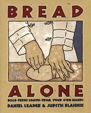 Bread Alone : Bold Fresh Loaves from Your Own Hands by Daniel Leader and Judith