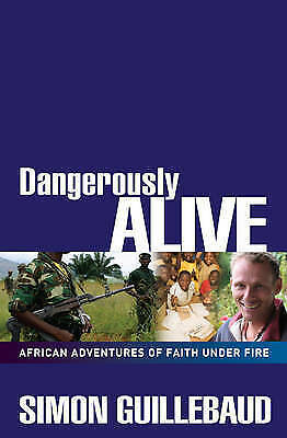 1 of 1 - Dangerously Alive: African Adventures of Faith Under Fire, Guillebaud, Simon, Go