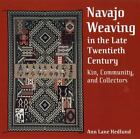 Navajo Weaving in the Late Twentieth Century : Kin, Community, and Collectors by Ann Lane Hedlund (2004, Hardcover)