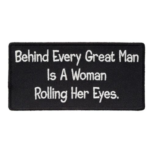 Funny Patches Behind Every Great Man Is A Woman Patch