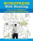 Wordpress Web Hosting: How to Use Cpanel and Your Hosting Control Center (Read2l by Kent Mauresmo, Matthew Pitt (Paperback / softback, 2014)