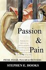 Passion and Pain: Prose, Poems, Psalms, and Proverbs by Stephen E Hooks (Paperback / softback, 2011)