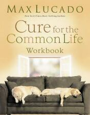 Cure for the Common Life by Max Lucado (2006, Paperback, Workbook)