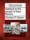 Address to the People of New Mexico. by Charles P Clever (Paperback / softback, 2012)