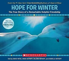 Hope for Winter : The True Story of a Remarkable Dolphin Friendship by David Yates and Craig Hatkoff (2014, Picture Book)
