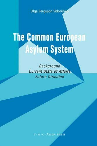 The Common European Asylum System: Background, Current State of Affairs, Futur,