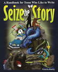 Seize the Story: A Handbook for Teens Who Like to Write by Victoria Hanley (Paperback, 2008)