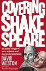 Covering Shakespeare: An Actor's Saga of Near Misses and Dogged Endurance by David Weston (Hardback, 2014)