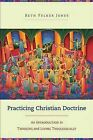 Practicing Christian Doctrine: An Introduction to Thinking and Living Theologically by Beth Felker Jones (Paperback / softback, 2014)