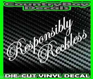 Responsibly Reckless Vinyl Decal Sticker Car Truck