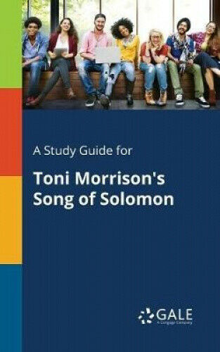A Study Guide for Toni Morrison's Song of Solomon by Cengage Learning Gale.
