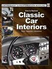 How to Restore Classic Car Interiors: Repair, Restoration, Maintenance by Veloce Publishing Ltd (Paperback, 2017)