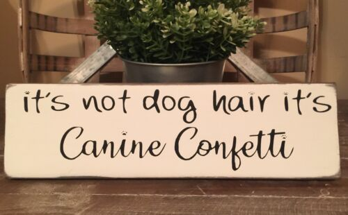 Rustic Wood Sign ITS NOT DOG HAIR ITS CANINE CONFETTI Paw Puppy Pet Home Decor