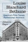 Louise Blanchard Bethune: America's First Female Professional Architect by Johanna Hays (Paperback, 2014)