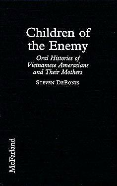 Children of the Enemy : Oral Histories of Vietnamese Amerasians and Their Mother