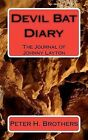 Devil Bat Diary: The Journal of Johnny Layton by MR Peter H Brothers (Paperback / softback, 2011)