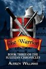 The Warrior: Book Three of the Sulexian Chronicles by Aubrey Williams (Paperback / softback, 2013)