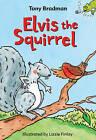 Elvis the Squirrel by Tony Bradman (Paperback, 2006)