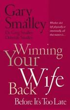 Winning Your Wife Back Before It's Too Late: By Gary Smalley, Deborah Smalley...