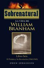 Sobrenatural: La Vida De William Branham, Libro Seis, Español