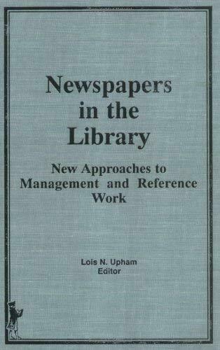 Newspapers in the Library : New Approaches to Management and Reference Work