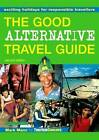 The Good Alternative Travel Guide: Exciting Holidays for Responsible Travellers by Zainem Ibrahim, Mark Mann (Paperback, 2002)