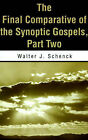 The Final Comparative of the Synoptic Gospels: Part Two by Walter J Schenck (Paperback / softback, 2001)