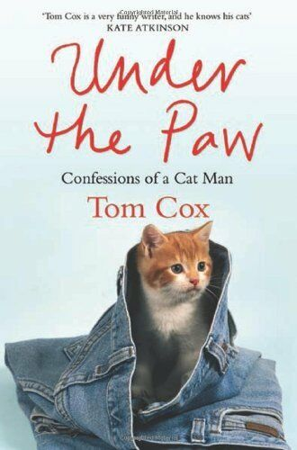 Under the Paw: Confessions of a Cat Man By Tom Cox. 9781847391834