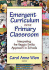 Emergent Curriculum in the Primary Classroom: Interpreting the Reggio Emilia Approach in Schools by Teachers' College Press (Paperback, 2008)