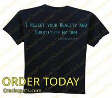 SALE!! Tshirt - I reject your reality and substitute my own
