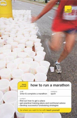 Teach Yourself How to Run a Marathon (Teach Yourself General) By Tim Rogers