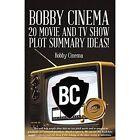 Bobby Cinema 20 Movie and Tv Show Plot Summary Ideas! by Bobby Cinema (Paperback, 2013)