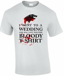 I-Went-To-A-Wedding-Funny-Game-Of-Thrones-Parody-Mens-Ladies-T-Shirt-New-Funny