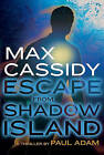Max Cassidy: Escape from Shadow Island by Lecturer School of Biological Science Paul Adam (Paperback / softback, 2011)