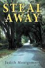 Steal Away by Judith Montgomery (Paperback, 2012)