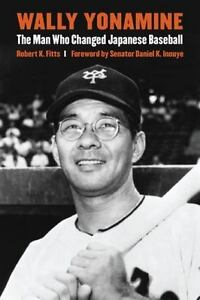 Wally-Yonamine-The-Man-Who-Changed-Japanese-Baseball-Fitts-Robert-Paperback