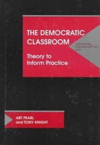 The Democratic Classroom: Theory to Inform Practice [Understanding Education and