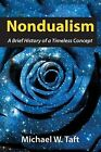 Nondualism: A Brief History of a Timeless Concept by Michael W Taft (Paperback / softback, 2014)