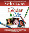 The Leader in Me: How Schools and Parents Around the World are Inspiring Greatness, One Child at a Time by Stephen R. Covey (CD-Audio, 2008)
