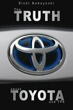 The Truth about Toyota and Tps by Eichi Kobayashi (2009, Paperback)