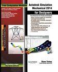Autodesk Simulation Mechanical 2014 for Designers by Prof Sham Tickoo Purdue Univ, Cadcim Technologies (Paperback / softback, 2014)