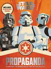 Star Wars Propaganda: A History of Persuasive Art in the Galaxy by Pablo Hidalgo (Hardback, 2016)