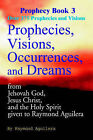 Prophecies, Visions, Occurrences, and Dreams: From Jehovah God, Jesus Christ, and the Holy Spirit Given to Raymond Aguilera by Raymond Aguilera (Paperback / softback, 2000)
