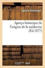 Apercu Historique de l'Origine de la Medecine by Handvogel-I (2016, Paperback)